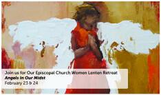 Episcopal Church Women Lenten Retreat: Angels In Our Midst